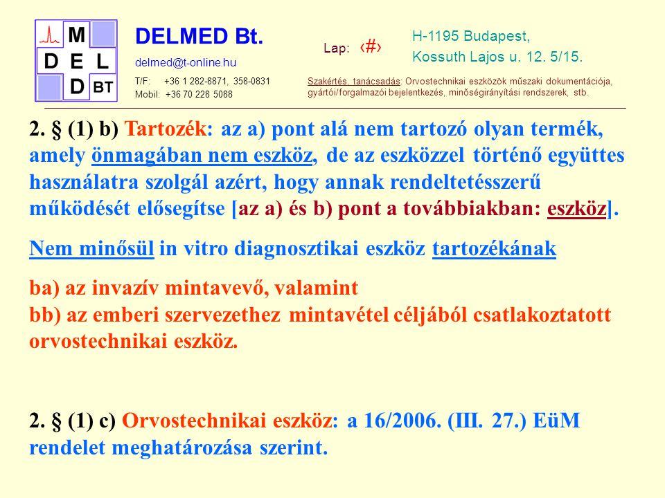 2. § (1) b) Tartozék: az a) pont alá nem tartozó olyan termék, amely önmagában nem eszköz, de az eszközzel történő együttes használatra szolgál azért, hogy annak rendeltetésszerű működését elősegítse [az a) és b) pont a továbbiakban: eszköz].